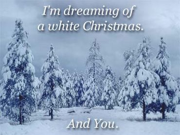I`m Dreaming Of A White Christmas And You!