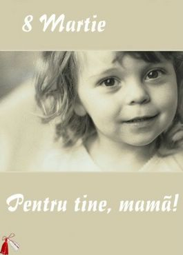 8 Martie pentru tine mama